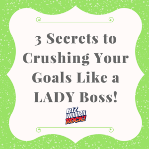 3-secrets-to-crushing-your-goals-like-a-lady-boss