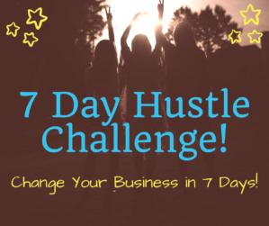 7 Day Hustle Challenge!