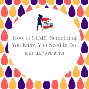 How to START Something You Know You Need to Do