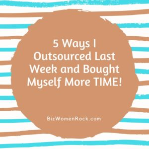 5 Ways I Outsourced Last Week and Bought Myself More TIME!
